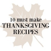 10 Must Make Thanksgiving Recipes!