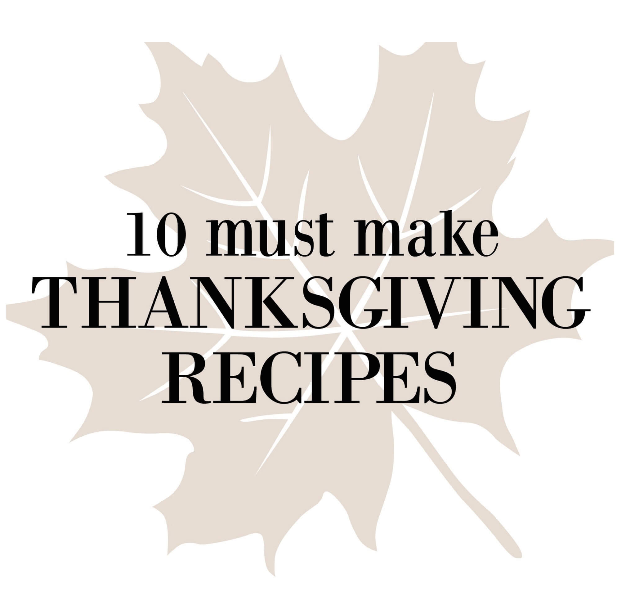 10 Must Make Thanksgiving Recipes!